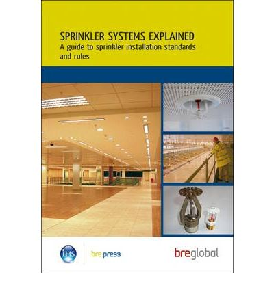Sprinkler Systems Explained : A Guide to Sprinkler Installation Standards and Rules