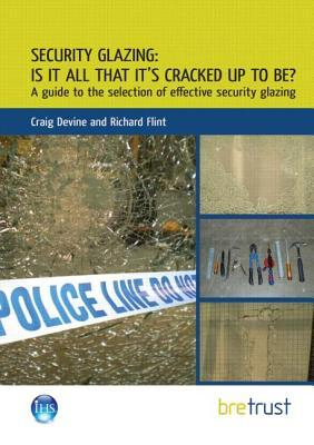 Security Glazing: is it All it's Cracked Up to be? : A Guide to the Selection of Effective Security Glazing