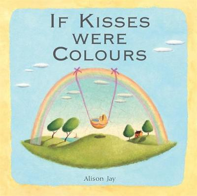 Alison Jay: If Kisses Were Colours