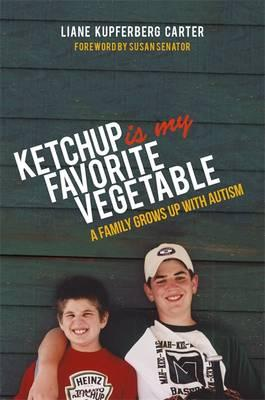 Ketchup is My Favorite Vegetable : A Family Grows Up with Autism