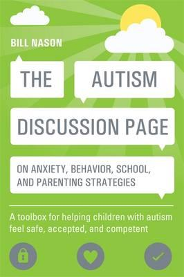 The Autism Discussion Page on Anxiety, Behavior, School, and Parenting Strategies : A toolbox for helping children with autism feel safe, accepted, and competent