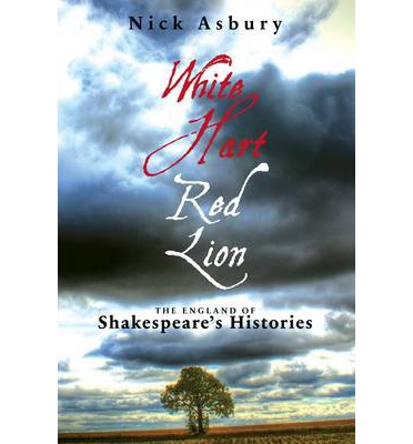 White Hart, Red Lion : The England of Shakespeare's Histories