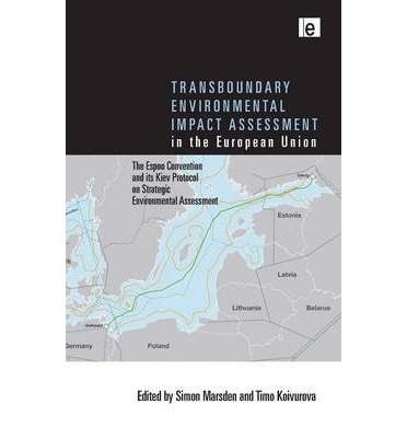 Transboundary Environmental Impact Assessment in the European Union : The Espoo Convention and Its Kiev Protocol on Strategic Environmental Assessment