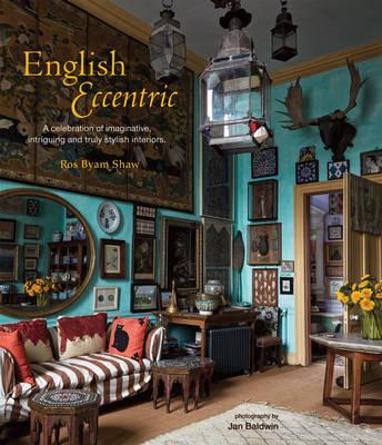English Eccentric : A Celebration of Imaginative, Intriguing and Truly Stylish Interiors