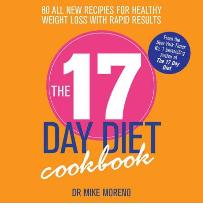 The 17 Day Diet Cookbook : 80 All New Recipes for Healthy Weight Loss