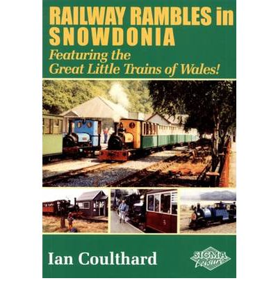 Railway Rambles in Snowdonia : Featuring the Great Little Trains of Wales