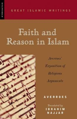 Faith and Reason in Islam: Averroes' Exposition of Religious Arguments