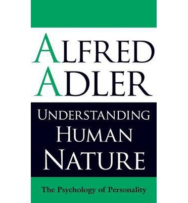 understanding human nature The material in this book represents a year's lectures at the people's institute of vienna it is an attempt to acquaint the general public with the fundamentals of individual psychology and to present the technique of understanding human conduct in terms comprehensible to the intelligent adult.
