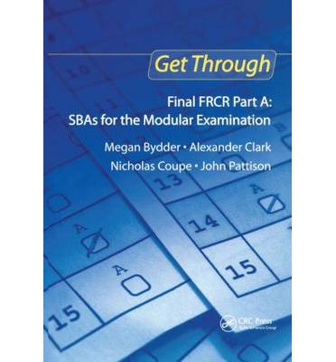 Get Through: Final FRCR Part A : SBAs for the Modular Examination