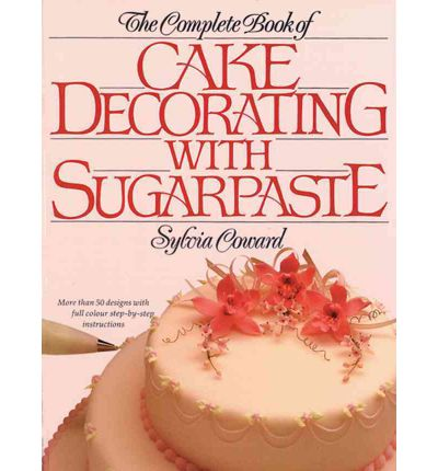 Cake Decorating Books New Zealand : The Complete Book of Cake Decorating with Sugarpaste ...