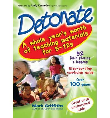 Detonate : A Whole Year's Worth of Teaching Materials for 5-12s