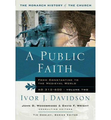 A Public Faith: From Constantine to the Medieval World AD 312-600