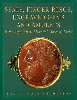 Seals, Finger Ringers, Engraved Gems and Amulets in the Royal Albert Memorial Museum, Exeter