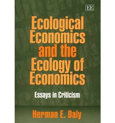 ecological economics and the ecology of economics essays in criticism Ecological economics today, its ambitions greatly diminished, has reached senescence it provides an academic assisted-living facility for great chain of being ecology and cost-benefit economics a hybrid discipline, ecological economics crosses closet creationism with market fetishism.
