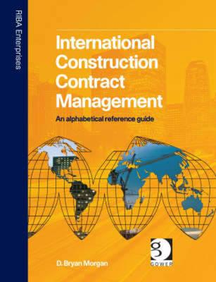 International Construction Contract Management : An Alphabetical Reference Guide