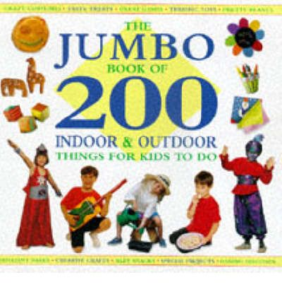 The Jumbo Book of 200 Indoor and Outdoor Things for Kids to Do