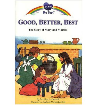 Good, Better, Best : The Story of Mary and Martha