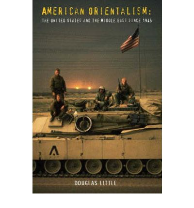 american orientalism douglas little thesis Douglas little explores the stormy american relationship with the middle east from world war ii through the war in iraq, focusing particularly on the complex.
