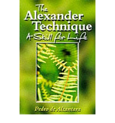 The Alexander Technique : A Skill for Life