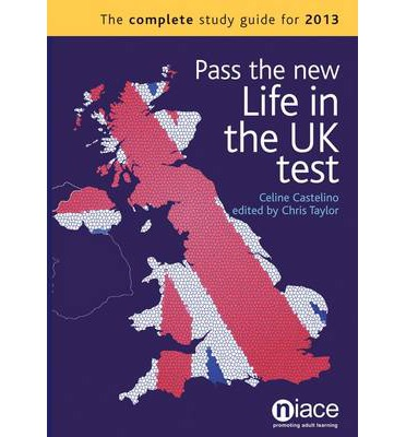 Pass the New Life in the UK Test: The Complete Study Guide for 2013