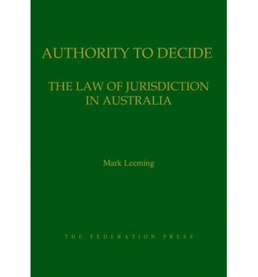 Authority to Decide : The Law of Jurisdiction in Australia