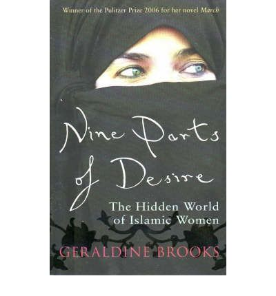 nine parts of desire Rating: nine parts of desire, by geraldine brooks doubleday (1994), 255 pages before writing year of wonders, geraldine brooks worked as a reporter (middle east.