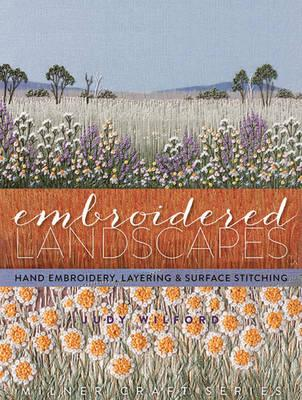 Embroidered Landscapes: Hand Embroidery, Layering and Surface Stitching
