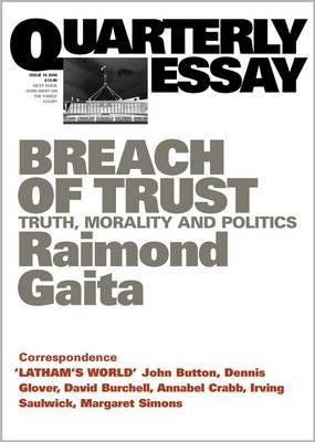 quarterly essay breach of trust philosopher raimond gaita Manne believes, with raimond gaita, that genocide can be committed by non-   look to the philosophy inherent in the legal wording of article ii, namely, that  genocide is the  by religious and totemic ties, aborigines held their land in trust,  collectively  group sanctions, by way of punishment for breach of rules, were  harsh.