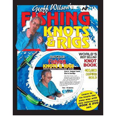 Geoff Wilson's Fishing Knots and Rigs