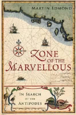 Zone of the Marvellous : In Search of the Antipodes