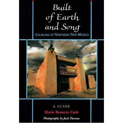 Built of Earth and Song : Churches of Northern New Mexico: A Guide