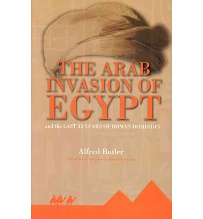 The Arab Invasion of Egypt and the Last 30 Years of Roman Dominion