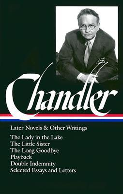 Chandler: Later Novels and Other Writings