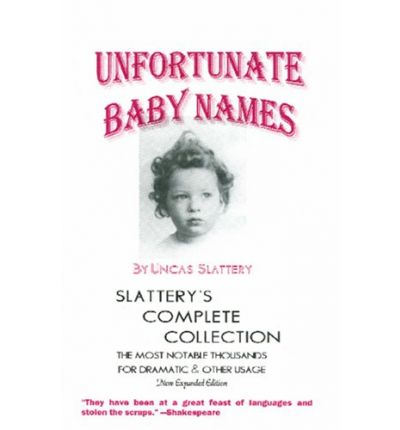 Download di ebook gratuiti google Unfortunate Baby Names : Slatterys Complete Collection: The Most Notable Thousands for Dramatic & Other Usage by Uncas Slattery in italiano PDF FB2 iBook