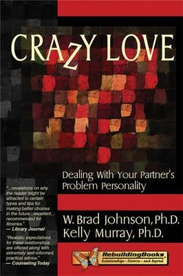 Crazy Love : Dealing with Your Partner's Problem Personality