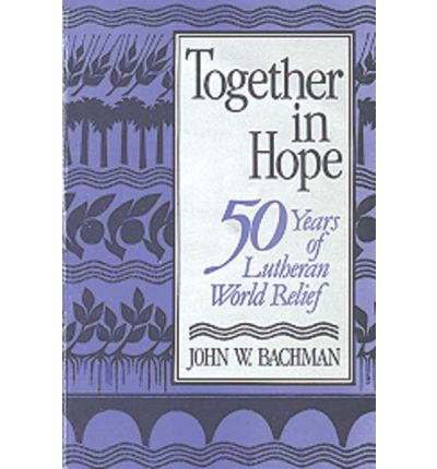 Together in Hope : 50 Years of Lutheran World Relief