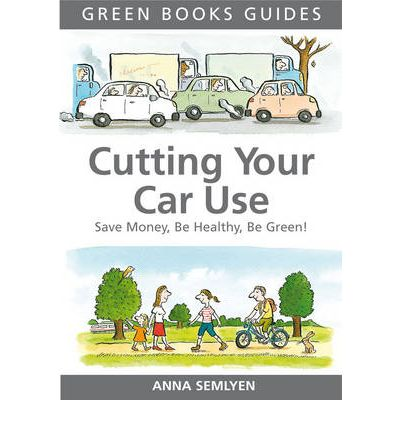 Cutting Your Car Use : Save Money, be Healthy, be Green