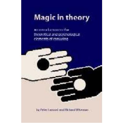 Magic in Theory : An Introduction to the Theoretical and Psychological Elements of Conjuring