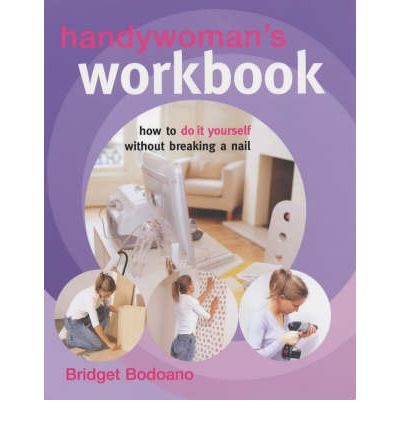 Handywoman's Workbook : How to Do it Yourself without Breaking a Nail