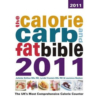 The Calorie, Carb & Fat Bible 2011 : The UK's Most Comprehensive Calorie Counter