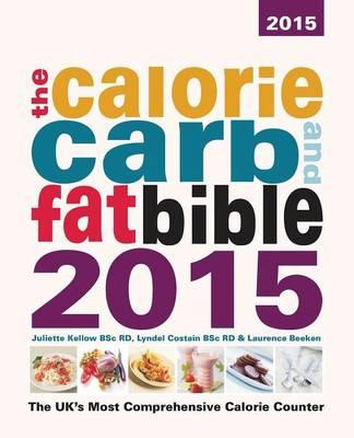 The Calorie, Carb and Fat Bible 2015 : The UK's Most Comprehensive Calorie Counter