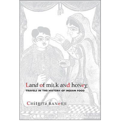Download di ebook in formato pdf gratuito Land of Milk and Honey : Travels in the History of Indian Food CHM by Chitrita Banerji 1905422342
