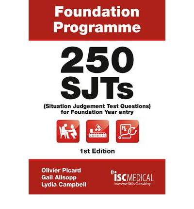 Foundation Programme - 250 SJTs for Entry into Foundation Year (Situational Judgement Test Questions - FY1)