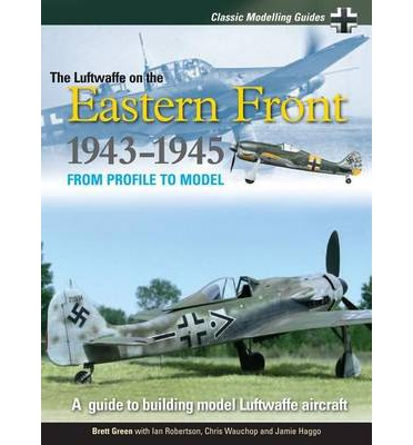 Classic Modelling Guides: Volume 2 : Luftwaffe on the Eastern Front 1943-5