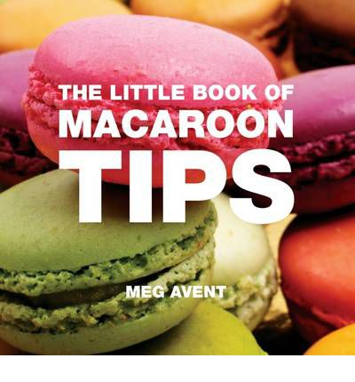 The Little Book of Macaroon Tips