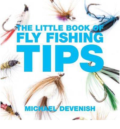 The little book of fly fishing tips michael devenish for Best fly fishing books