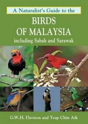 A Naturalist's Guide to the Birds of Malaysia : Including Sabah and Sarawak