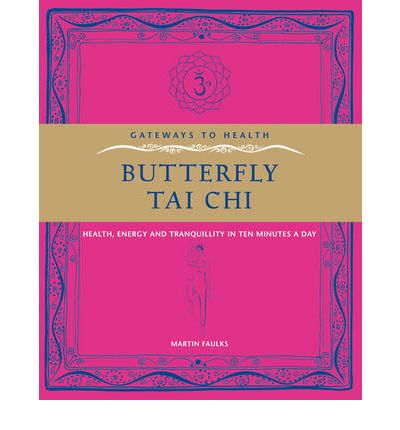 Butterfly Tai Chi : Health, Energy and Tranquility in 10 Minutes a Day