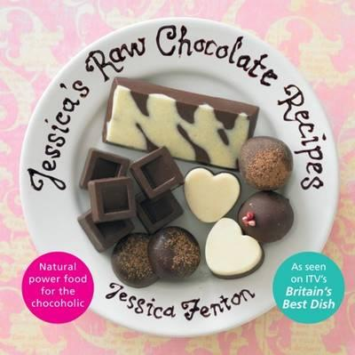 Jessica's Raw Chocolate Recipes : An Introduction to Raw Food Through the Seductive Power of Chocolate