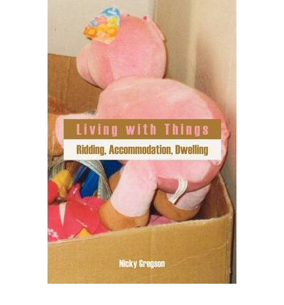 Living with Things : Ridding, Accommodation, Dwelling
